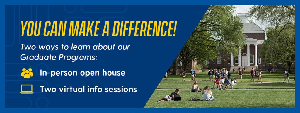 "Students walk on campus. Text says, ""You can make a difference! Two ways to learn about our Graduate Programs: in-person open house and two virtual info sessions."""